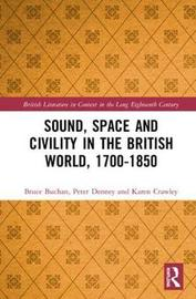 Sound, Space and Civility in the British World, 1700-1850 by Bruce Buchan