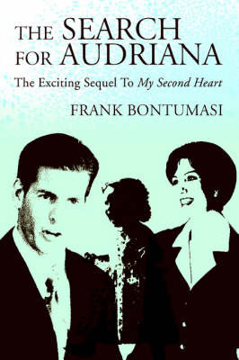 The Search for Audriana: The Exciting Sequel to My Second Heart by Frank Bontumasi image