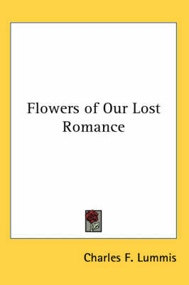 Flowers of Our Lost Romance by Charles F Lummis image