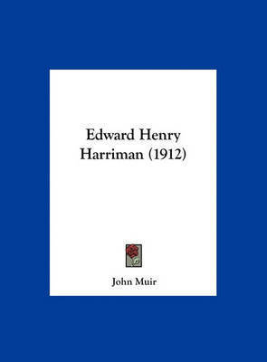 Edward Henry Harriman (1912) by John Muir