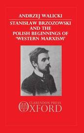 Stanislaw Brzozowski and the Polish Beginnings of 'Western Marxism' by Andrzej Walicki image