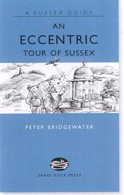 An Eccentric Tour of Sussex by Peter Bridgewater