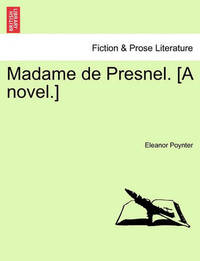 Madame de Presnel. [A Novel.] by Eleanor Frances Poynter