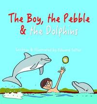 The Boy, the Pebble & the Dolphins by Edward Salter