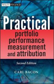 Practical Portfolio Performance Measurement and Attribution by Carl R Bacon