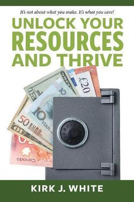 Unlock Your Resources and Thrive by Kirk White
