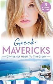 Greek Mavericks: Giving Her Heart To The Greek by Dani Collins