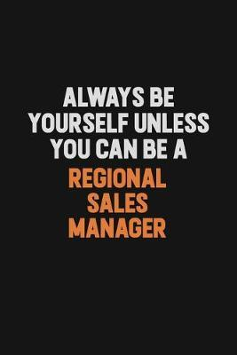 Always Be Yourself Unless You Can Be A Regional Sales Manager by Camila Cooper