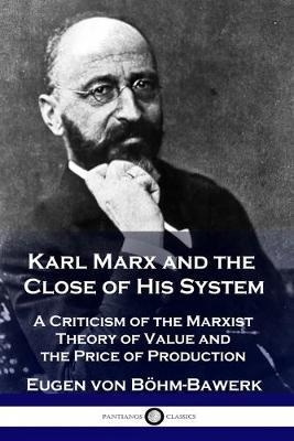 Karl Marx and the Close of His System by Eugen Von Boehm-Bawerk