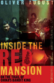 Inside the Red Mansion: On the Trail of China's Most Wanted Man by Oliver August image
