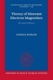 Theory of Itinerant Electron Magnetism by Jurgen Kubler