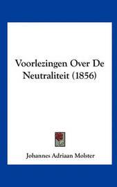 Voorlezingen Over de Neutraliteit (1856) by Johannes Adriaan Molster image