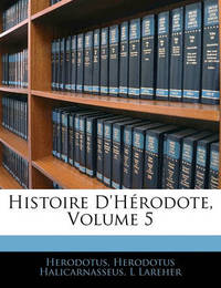 Histoire D'Hrodote, Volume 5 by . Herodotus