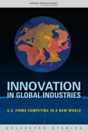 Innovation in Global Industries by Committee on the Competitiveness and Workforce Needs of U.S. Industry image