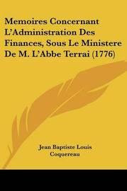 Memoires Concernant L'Administration Des Finances, Sous Le Ministere De M. L'Abbe Terrai (1776) by Jean Baptiste Louis Coquereau image
