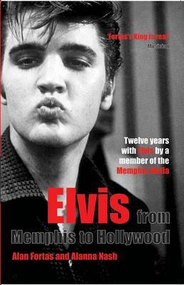 Elvis: From Memphis to Hollywood by Alan Fortas