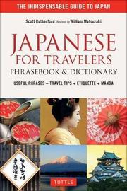 Japanese for Travelers Phrasebook & Dictionary by Scott Rutherford