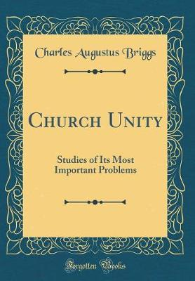 Church Unity by Charles Augustus Briggs