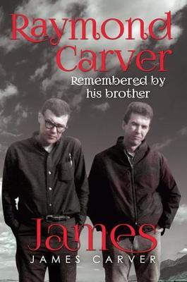 Raymond Carver Remembered by his brother James (Second Edition) by James Carver image