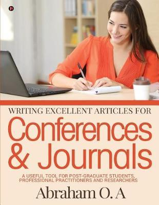 Writing Excellent Articles for Conferences & Journals by Abraham O a