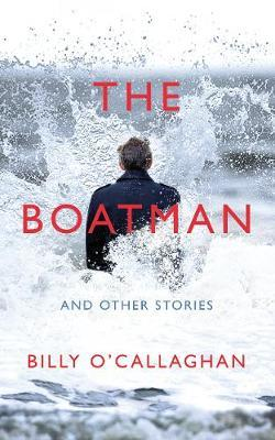 The Boatman and Other Stories by Billy O'Callaghan