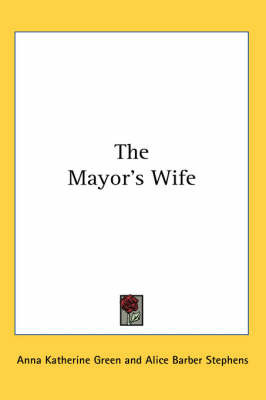 The Mayor's Wife by Anna Katherine Green image