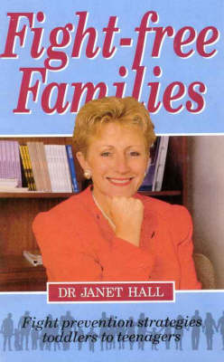 Fight-free Families: Fight Prevention Strategies, Toddlers to Teenagers by Janet Hall