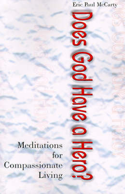 Does God Have a Hero?: Meditations for Compassionate Living by Eric P. McCarty