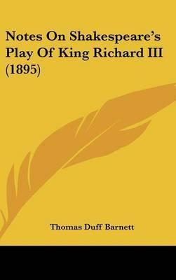 Notes on Shakespeare's Play of King Richard 111 by Barnett