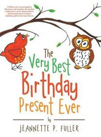 The Very Best Birthday Present Ever by Jeannette P Fuller