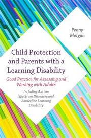 Child Protection and Parents with a Learning Disability by Penny Morgan