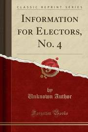 Information for Electors, No. 4 (Classic Reprint) by Unknown Author