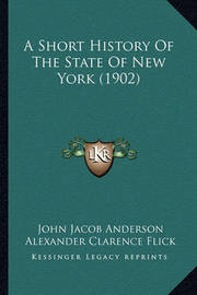 A Short History of the State of New York (1902) by Alexander Clarence Flick