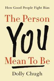 The Person You Mean to Be by Dolly Chugh