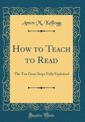 How to Teach to Read by Amos M Kellogg