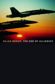 The End of Alliances by Rajan Menon image