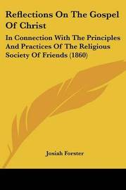 Reflections On The Gospel Of Christ: In Connection With The Principles And Practices Of The Religious Society Of Friends (1860) by Josiah Forster image