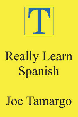 Really Learn Spanish by Joe Tamargo