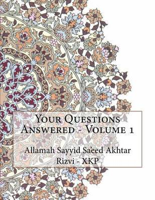 Your Questions Answered - Volume 1 by Allamah Sayyid Sa'eed Akhta Rizvi - Xkp image