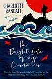 The Bright Side of My Condition by Charlotte Randall