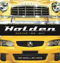 Holden: Our Car (1856–2017) by Toby Hagon