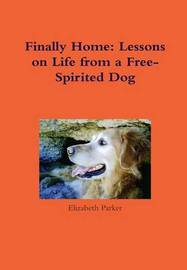 Finally Home: Lessons on Life from a Free-Spirited Dog by Elizabeth Parker