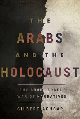 The Arabs and the Holocaust: The Arab-Israeli War of Narratives by Gilbert Achcar image