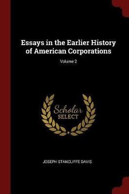 Essays in the Earlier History of American Corporations; Volume 2 by Joseph Stancliffe Davis