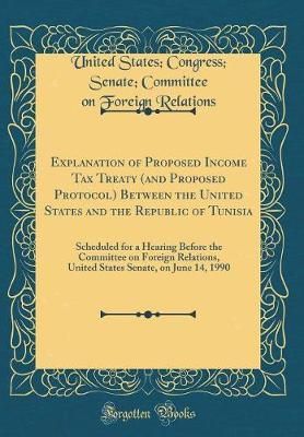 Explanation of Proposed Income Tax Treaty (and Proposed Protocol) Between the United States and the Republic of Tunisia by United States Relations