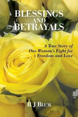 Blessings and Betrayals by R J Blum
