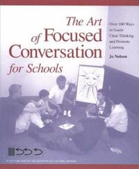 The Art of Focused Conversation for Schools: Over 100 Ways to Guide Clear Thinking and Promote Learning by Jo Nelson image