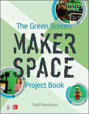 The Green Screen Makerspace Project Book by Todd Burleson