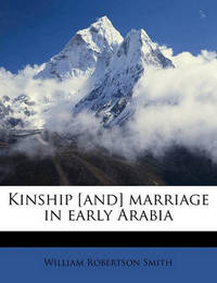 Kinship [And] Marriage in Early Arabia by William Robertson Smith