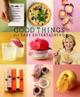 Good Things for Easy Entertaining by Martha Stewart